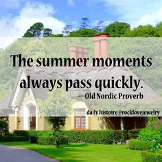 """The summer moments always pass quickly"" - Old Norse Proverb (... but relieved the heat wave has subsided!)"