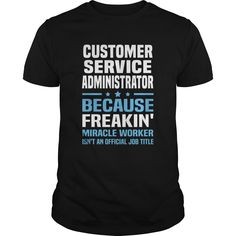 CUSTOMER SERVICE ADMINISTRATOR BECAUSE FREAKING MIRACLE WORKER IS NOT AN OFFICIAL JOB TITLE T-SHIRT, HOODIE T-SHIRTS, HOODIES  ==►►CLICK TO ORDER SHIRT NOW #customer #service #administrator #because #freaking #miracle #worker #is #not #an #official #job #title #t-shirt, #hoodie #CareerTshirt #Careershirt #SunfrogTshirts #Sunfrogshirts #shirts #tshirt #hoodie #sweatshirt #fashion #style