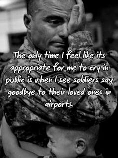 """Soldiers deployment quote """"the only time i feel its appropriate for me to cry in public is when i see soldiers say goodbye to their loved ones in airports"""" Military Love, Military Spouse, Military Quotes, Military Families, Military Humor, Army Quotes, Army Mom, Army Life, Army Girlfriend"""