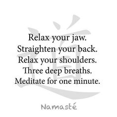 Relax your jaw, Straighten your back, Relax your shoulders, Three deep breaths and Meditate for one minute