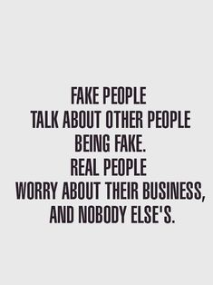or or they talk about how not fake or genuine they are. If they need to say it, they're not.