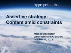 assertive-strategy-content-amid-constraints-at-content-strategy-applied by Margot Bloomstein via Slideshare