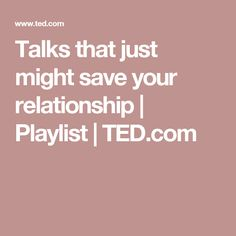 Talks that just might save your relationship | Playlist | TED.com