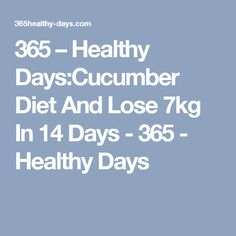 365 – Healthy Days:Cucumber Diet And Lose 7kg In 14 Days - 365 - Healthy Days