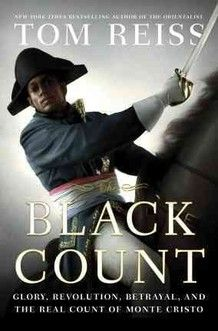 The Black Count (the Count of Monte Cristo was based on a real - Haitian - man. who knew?)