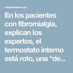 """En los pacientes con fibromialgia, explican los expertos, el termostato interno está roto, una """"desregulación"""" que vuelve a los pacientes más sensibles a ciertas condiciones – Med Precautions"""