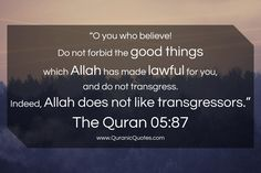 """#188 The Quran 05:87 (Surah al-Ma'idah) """"O you who believe! Do not forbid the good things which Allah has made lawful for you, and do not transgress. Indeed, Allah does not like transgressors."""""""