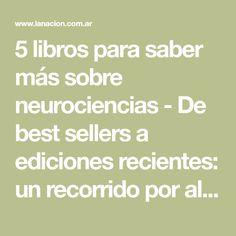 5 libros para saber más sobre neurociencias - De best sellers a ediciones recientes: un recorrido por algunas de las obras que buscan develar los enigmas de la mente - Canal Ideas, Libros - LA NACION