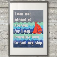 I Am Not Afraid Of Storms For I Am Learning How To Sail My Ship, Printable Poster by PrintsAndPrintables, $5.00