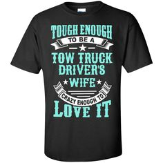 8cd11a0a6 Tough Enough to be a Tow Truck Driver's Wife Crazy Enough to Love It Cotton  T-Shirt