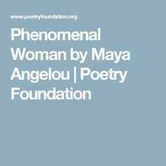 Phenomenal Woman by Maya Angelou | Poetry Foundation