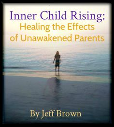 Inner Child Rising: Healing the Effects of Unawakened Parents | Soulshaping Online course sliding scale from $89 to $169  Looks like an awesome resource. I really like Jeff Brown's FB posts, so I imagine this course will be good.