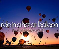 Bucket List - ride in a hot air balloon - HOPEFULLY THIS WILL BE DONE SOON!