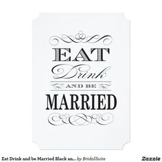 Eat Drink and be Married Black and White