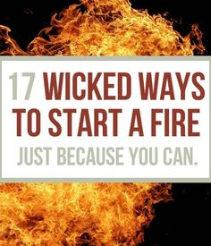 17 Wicked Ways To Start A Fire - DIY Fire Starters | Tutorials On How To Make A Badass Flame By Survival Life http://survivallife.com/2014/03/21/wicked-ways-to-start-fire/