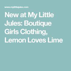 New at My Little Jules:  Boutique Girls Clothing, Lemon Loves Lime