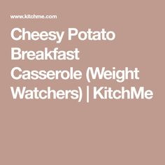 Cheesy Potato Breakfast Casserole (Weight Watchers) | KitchMe