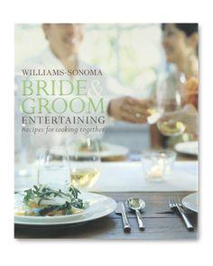 I love the Williams-Sonoma Bride & Groom Entertaining Cookbook on Williams-Sonoma.com