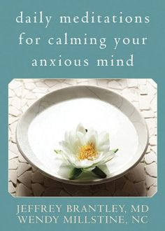 Daily Meditations for Calming Your Anxious Mind by Jeffrey Brantley MD. $10.85. Publisher: New Harbinger Publications; 1 edition (May 1, 2008). Publication: May 1, 2008