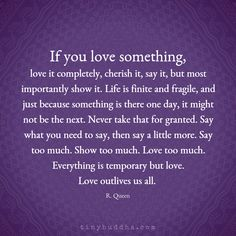 Show too much. Love too much. Everything is temporary but love. Love outlives us all. The Words, Wisdom Quotes, Quotes To Live By, Wife Quotes, Fun Life Quotes, For Granted Quotes, Word Of Wisdom, Promise Quotes, Mommy Quotes