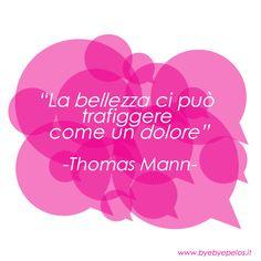 #bellezza #beauty #citazioni #quotes #byebyepelos #thomasmann #dolore #trafiggere