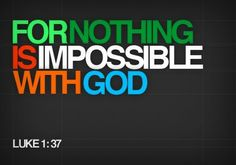 My hope is built on nothing less... Nothing is impossible with God!