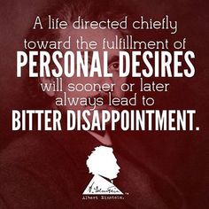 A life directed chiefly toward the fulfillment of personal desires will soon or later always lead to bitter disappointment. #einstein #wisewords