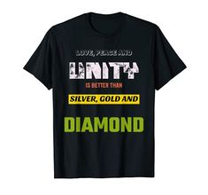 Love, Peace & Unity is Better than Silver, Gold & Diamond T-Shirt MUGAMBO