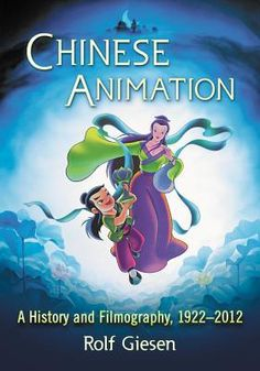 Chinese Animation: A History and Filmography, 1922-2012 by Rolf Giesen.