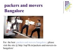 Welcome to here, a premium online tool helping consumers relocate from one place to another with household belongings or commercial commodities. We have made it easy to find right services, right moving companies and other related information in different major cities and towns of India.More information:-  E-mail:-sales@indiamoverspackers.com  URL:-  http://top7th.in/packers-and-movers-in-bangalore/ 	 Contact no.09911918545