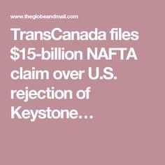 TransCanada files $15-billion NAFTA claim over U.S. rejection of Keystone…