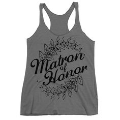 Matron Of Honor Racerback Tank Top.