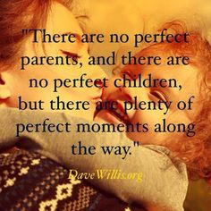 Parenting quote: There are no perfect parents and there are no perfect children but there are plenty of perfect moments along the way. Daughter Quotes, Mom Quotes, Family Quotes, Great Quotes, Quotes To Live By, Life Quotes, Inspirational Quotes, Kids Love Quotes, Quotes About Children