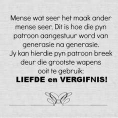 Dit is hoe die pyn patroon aangestuur word van generasie na generasie. Evening Greetings, Blessed Assurance, Afrikaanse Quotes, Good Morning Inspirational Quotes, Gods Grace, Praise God, Christian Quotes, Forgiveness, Unity