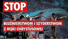 """Po raz kolejny okazało się, że warto walczyć! Katolicy w Polsce przez kilka tygodni protestowali przeciwko wystawieniu bluźnierczego spektaklu """"Golgota Picnic""""."""