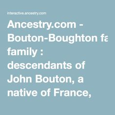 Ancestry.com - Bouton-Boughton family : descendants of John Bouton, a native of France, who embarked from Gravesend, Eng., and landed at Bosto