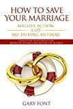 Free Kindle Book -   How to Save Your Marriage: Massive Action and No Talking Method: Strengthen Your Connection, Revive the Intimacy and Restore the Interest