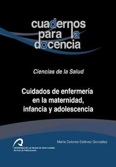 Cuidados de enfermería en la maternidad, infancia y adolescencia / María Dolores Estévez González--- 1ª ed. ---Universidad de Las Palmas de Gran Canaria, Servicio de Publicaciones, 2013