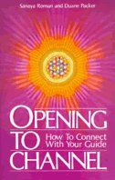 Opening To Channel: How To Connect With Your Guide  by Duane Packer, Sanaya Roman