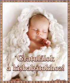 babaköszöntők, újszülött érkezése, kisbabás képek, versek, idézetek, képeslapok Hug, Congratulations, Happy Birthday, Crochet Hats, Baby, Flowers, Happy B Day, Knitting Hats, Urari La Multi Ani