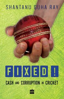 Fixed! : Cash and Corruption in Cricket