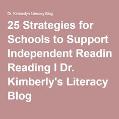 25 Strategies for Schools to Support Independent Reading l Dr. Kimberly's Literacy Blog