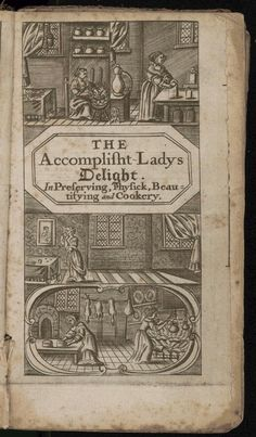 Accomplish'd Lady's Delight in Preserving, Physick, Beautifying, and Cookery by Hannah Wolley. London: Printed for B. Harris and are to be sold at his shop ..., 1675. From the Elizabeth Robins Pennell Collection in the Rare Book and Special Collections Division at the Library of Congress.  For the full work see: http://hdl.loc.gov/loc.rbc/Pennell.20945