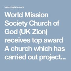 World Mission Society Church of God (UK Zion) receives top award  A church which has carried out projects helping hundreds of Wiganers has received the country's top honour for voluntary service.   The World Mission Society Church of God (UK Zion) picked up the Queen's Award for Voluntary Service from the Lord Lieutenant of Greater Manchester at