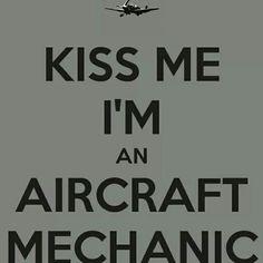 kiss me, I'm an aircraft mechanic