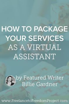 How you package up your services as a virtual assistant can make it much easier to get clients. Here are some strategies to creating VA services that will get you booked as a freelancer.