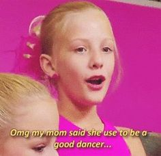 My daughter's words.but watch out when MOM is one of your instructors. Dance Moms Paige, Brooke And Paige Hyland, Bae, Dance Mums, Happy Dance, Secret Love, Best Shows Ever, Humor, Watch