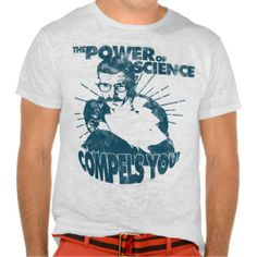 The Power of Science Compels You! Tees