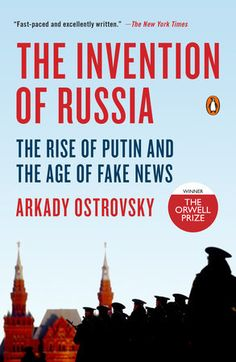 Buy The Invention of Russia: The Rise of Putin and the Age of Fake News by Arkady Ostrovsky and Read this Book on Kobo's Free Apps. Discover Kobo's Vast Collection of Ebooks and Audiobooks Today - Over 4 Million Titles! New Books, Good Books, Military Intervention, How To Gain Confidence, Penguin Random House, Soviet Union, Fake News, Short Stories, Nonfiction