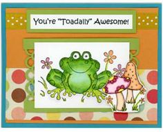 "You're ""Toadally"" Awesome! ~ DIY Card by Great Impressions Stamps. Hundreds more at www.greatimpressionsstamps.com/gallery/"